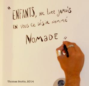 Enfants, ne tuez jamais en vous ce désir nommé nomade (Thomas Scotto).